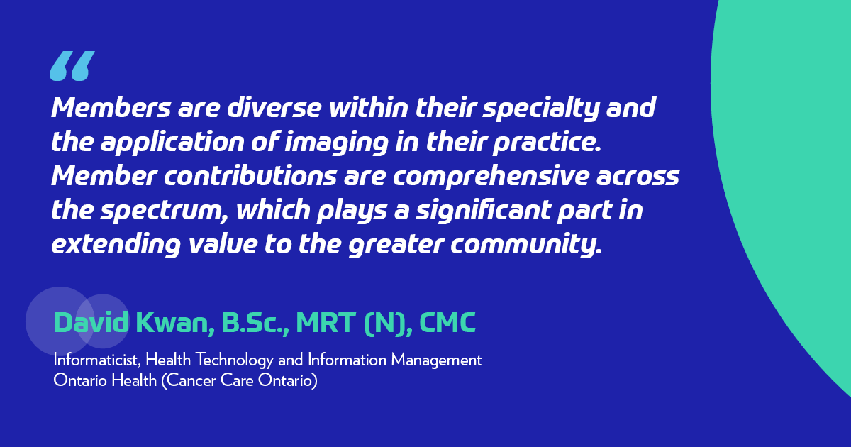 """Members are diverse within their specialty and the application of imaging in their practice. Member contributions are comprehensive across the spectrum, which plays a significant part in extending value to the greater community."" -David Kwan"